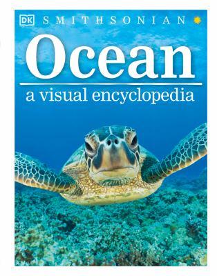 Cover image for Ocean : a visual encyclopedia / written by John Woodward ; senior editor, Shaila Brown.