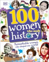 Cover image for 100 women who made history : remarkable women who shaped our world / written by Stella Caldwell, Clare Hibbert, Andrea Mills, and Rona Skene ; consultant, Philip Parker.