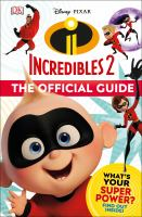 Cover image for Incredibles 2 : the official guide / written by Matt Jones, Ruth Amos, and Julia March.