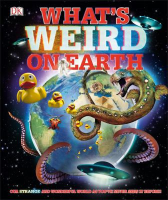 Cover image for What's weird on Earth : our strange and wonderful world as you've never seen it before