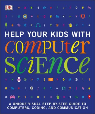Cover image for Help your kids with computer science : a unique visual step-by-step guide to computers, coding, and communication.