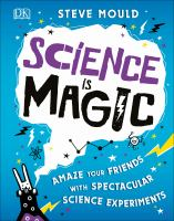 Cover image for Science is magic / written by Steve Mould.