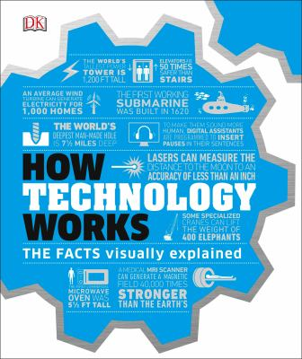 Cover image for How technology works : the facts visually explained / contributors, Jack Challoner [and 6 others].