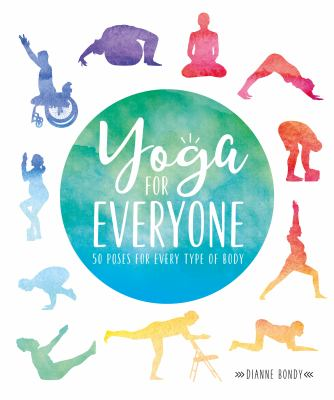 Cover image for Yoga for everyone : 50 poses for every type of body / Dianne Bondy.