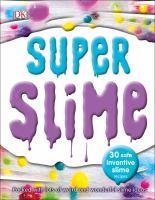 Cover image for Super slime : 30 safe inventive slime.