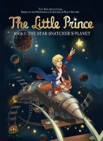 Cover image for The little prince. Book 5, The star snatcher's planet / based on the animated series and an original story by Thomas Barichella ; story, Guillaume Dorison ; art, Diane Fayolle ; backgrounds, Jérôme Benoit ; coloring, Paul Drouin ; translation, Carol Burrell ; bonus story translation, Anne and Owen Smith.