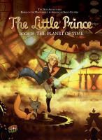 Cover image for The little prince. [Book 18], The planet of Time / based on the animated series and an original story by Alexandre de la Patellière, Matthieu Delaporte and Romain van Liemt ; story, Clotilde Bruneau ; art, Audrey Bussi ; backgrounds, Isa Python ; coloring, Karine Lambin & Didier Poli ; translation, Anne and Owen Smith.
