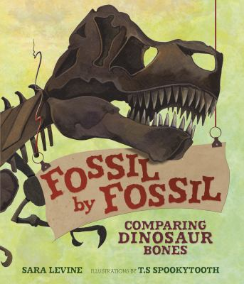 Cover image for Fossil by fossil : comparing dinosaur bones / Sara Levine ; illustrated by T.S Spookytooth.