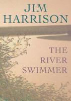 Cover image for The river swimmer [compact disc] : [novellas] / by Jim Harrison.