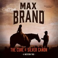 Cover image for The cure of silver cañ̃on [compact disc] : a western trio / Max Brand.