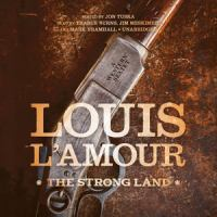 Cover image for The strong land [compact disc] : a western sextet / Louis L'Amour ; edited by Jon Tuska.