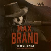 Cover image for The trail beyond [compact disc] / Max Brand.