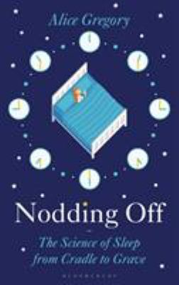 Cover image for Nodding off : the science of sleep from cradle to grave / Alice Gregory.