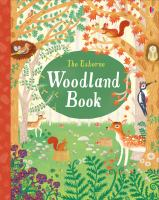 Cover image for The Usborne woodland book / written by Emily Bone and Alice James ; illustrated by Nathalie Hughes.