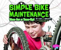 Cover image for Simple bike maintenance : time for a tune-up! / by Lisa J. Amstutz ; Gail Saunders-Smith, PhD, consulting editor.
