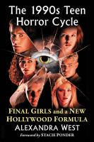 Cover image for The 1990s teen horror cycle : final girls and a new Hollywood formula / Alexandra West ; foreword by Stacie Ponder.