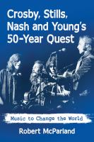 Cover image for Crosby, Stills, Nash and Young's 50-year quest : music to change the world / Robert McParland.