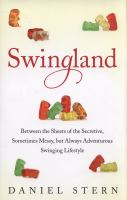 Cover image for Swingland : between the sheets of the secretive, sometimes messy, but always adventurous swinging lifestyle / Daniel Stern.