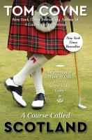 Cover image for A course called Scotland : searching the home of golf for the secret to its game / Tom Coyne.