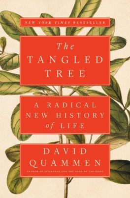 Cover image for The tangled tree : a radical new history of life / David Quammen.