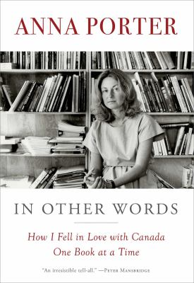 Cover image for In other words : how I fell in love with Canada one book at a time / Anna Porter.