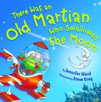 Cover image for There was an old martian who swallowed the moon / by Jennifer Ward ; illustrated by Steve Gray.