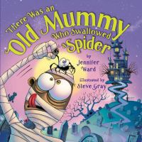 Cover image for There was an old mummy who swallowed a spider / by Jennifer Ward ; illustrated by Steve Gray.