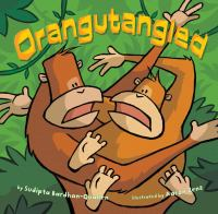 Cover image for Orangutangled / by Sudipta Bardhan-Quallen ; illustrated by Aaron Zenz.