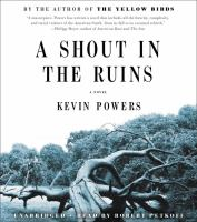 Cover image for A shout in the ruins [compact disc] : a novel / by the author of Yellow birds, Kevin Powers.