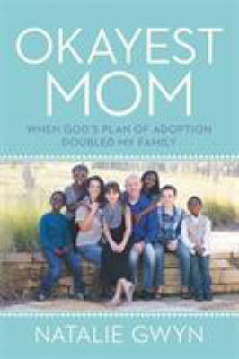 Cover image for Okayest mom : when God's plan of adoption doubled my family / Natalie Gwyn.