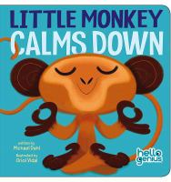 Cover image for Little Monkey calms down / written by Michael Dahl ; illustrated by Oriol Vidal.