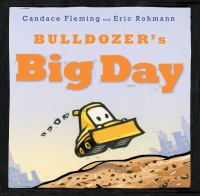 Cover image for Bulldozer's big day / Candace Fleming and Eric Rohmann.
