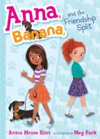 Cover image for Anna, Banana and the friendship split / Anica Mrose Rissi ; illustrated by Meg Park.