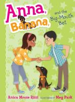Cover image for Anna, Banana and the big-mouth bet / Anica Mrose Rissi ; illustrated by Meg Park.