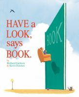 Cover image for Have a look, says book / Richard Jackson & [illustrated by] Kevin Hawkes.