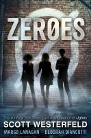 Cover image for Zeroes / by Scott Westerfeld, Margo Lanagan, and Deborah Biancotti.