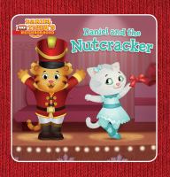 """Cover image for Daniel and the Nutcracker / adapted by Angela C. Santomero ; additional writing by Alexandra Cassel ; based on the screenplay """"Neighborhood Nutcracker"""" written by Jill Cozza-Turner ; poses and layouts by Jason Fruchter."""