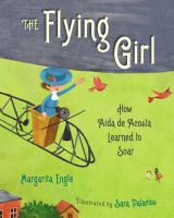 Cover image for The flying girl : how Aida de Acosta learned to soar / Margarita Engle ; illustrated by Sara Palacios.