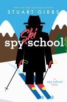 Cover image for Spy ski school : a Spy school novel / Stuart Gibbs.