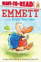 Cover image for Emmett and the bright blue cape / by Alyssa Satin Capucilli ; illustrated by Henry Cole.