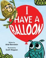 Cover image for I have a balloon / written by Ariel Bernstein ; illustrated by Scott Magoon.