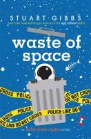 Cover image for Waste of space : a Moon Base Alpha novel / Stuart Gibbs.