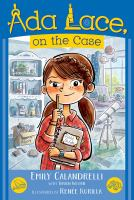 Cover image for Ada Lace, on the case / Emily Calandrelli with Tamson Weston ; illustrated by Renée Kurilla.
