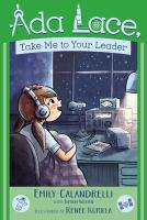 Cover image for Ada Lace, take me to your leader / Emily Calandrelli ; with Tamson Weston ; illustrated by Renée Kurilla.