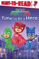 """Cover image for Time to be a hero / adapted by Daphne Pendergrass ; based on the screenplay """"Blame it on the Train, Owlette."""""""