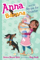 Cover image for Anna, Banana and the recipe for disaster / Anica Mrose Rissi ; illustrated by Meg Park.