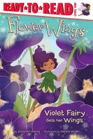 Cover image for Violet Fairy gets her wings / by Elizabeth Dennis ; illustrated by Natalie Smillie.