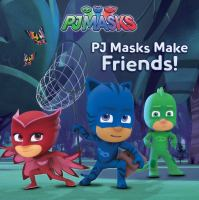 Cover image for PJ Masks make friends! / adapted by Cala Spinner from the series PJ Masks.