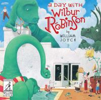 Cover image for A day with Wilbur Robinson / William Joyce ; illustrated by William Joyce.