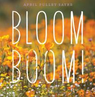 Cover image for Bloom boom! / April Pulley Sayre.
